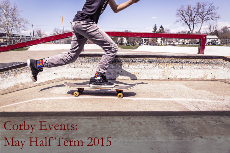 Corby Events: May Half Term 2015